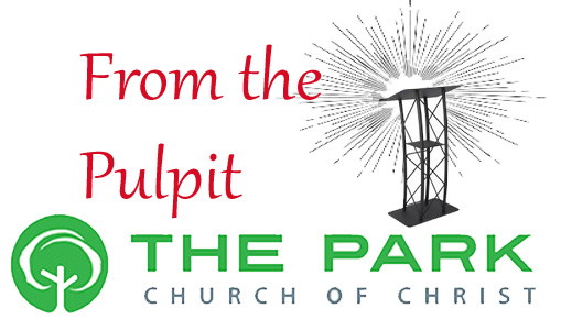The Park Church of Christ: From the Pulpit